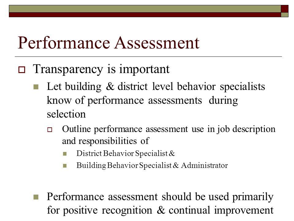 Performance Assessment  Transparency is important Let building & district level behavior specialists know of performance assessments during selection