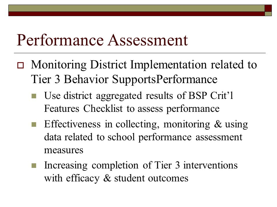 Performance Assessment  Monitoring District Implementation related to Tier 3 Behavior SupportsPerformance Use district aggregated results of BSP Crit
