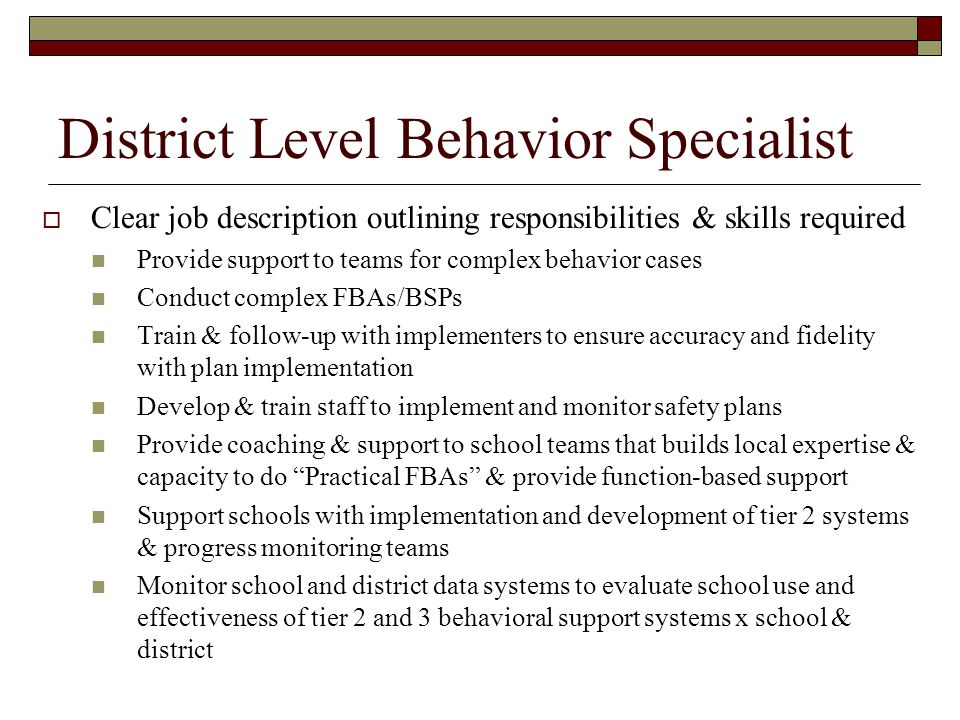 District Level Behavior Specialist  Clear job description outlining responsibilities & skills required Provide support to teams for complex behavior