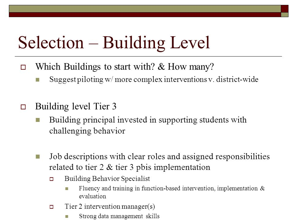 Selection – Building Level  Which Buildings to start with? & How many? Suggest piloting w/ more complex interventions v. district-wide  Building lev