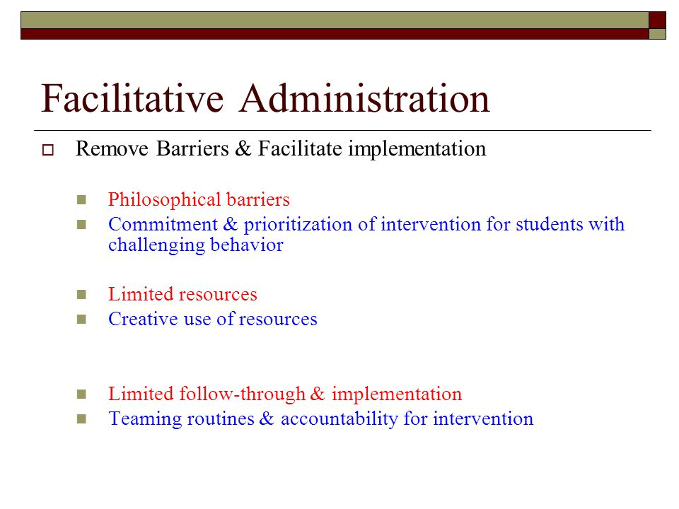 Facilitative Administration  Remove Barriers & Facilitate implementation Philosophical barriers Commitment & prioritization of intervention for stude