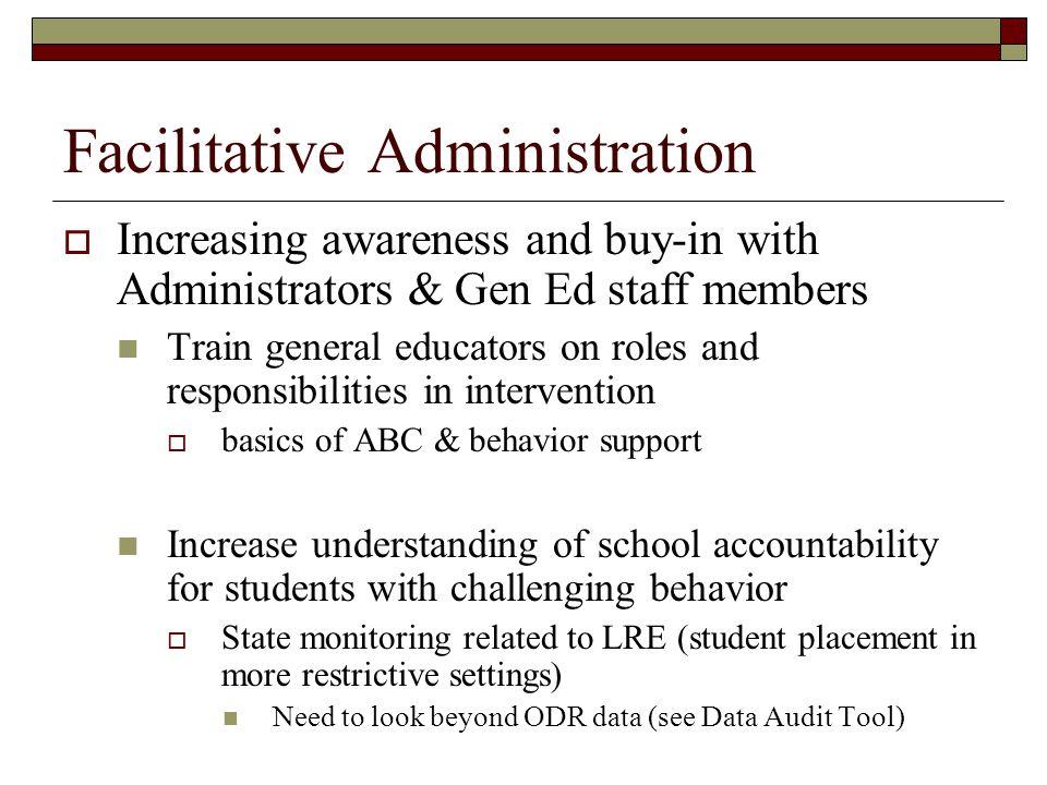 Facilitative Administration  Increasing awareness and buy-in with Administrators & Gen Ed staff members Train general educators on roles and responsi
