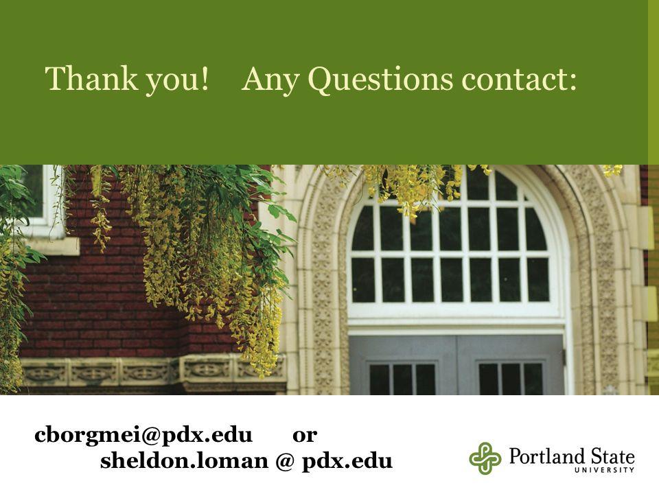 Thank you! Any Questions contact: cborgmei@pdx.edu or sheldon.loman @ pdx.edu