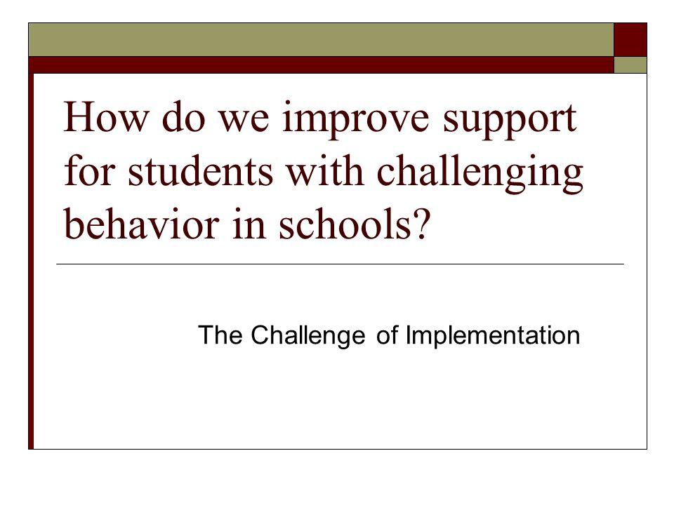 Solution Effective intervention practices and programs + Effective implementation practices Good outcomes for students No other combination of factors reliably produces desired outcomes