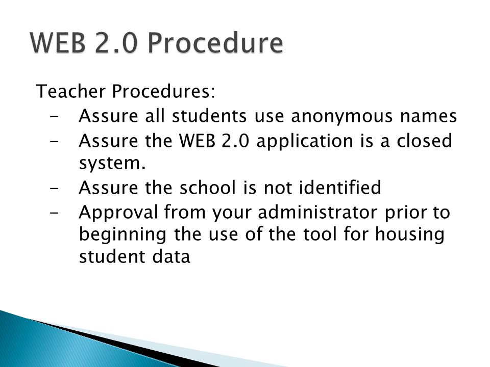 Teacher Procedures: -Assure all students use anonymous names - Assure the WEB 2.0 application is a closed system.