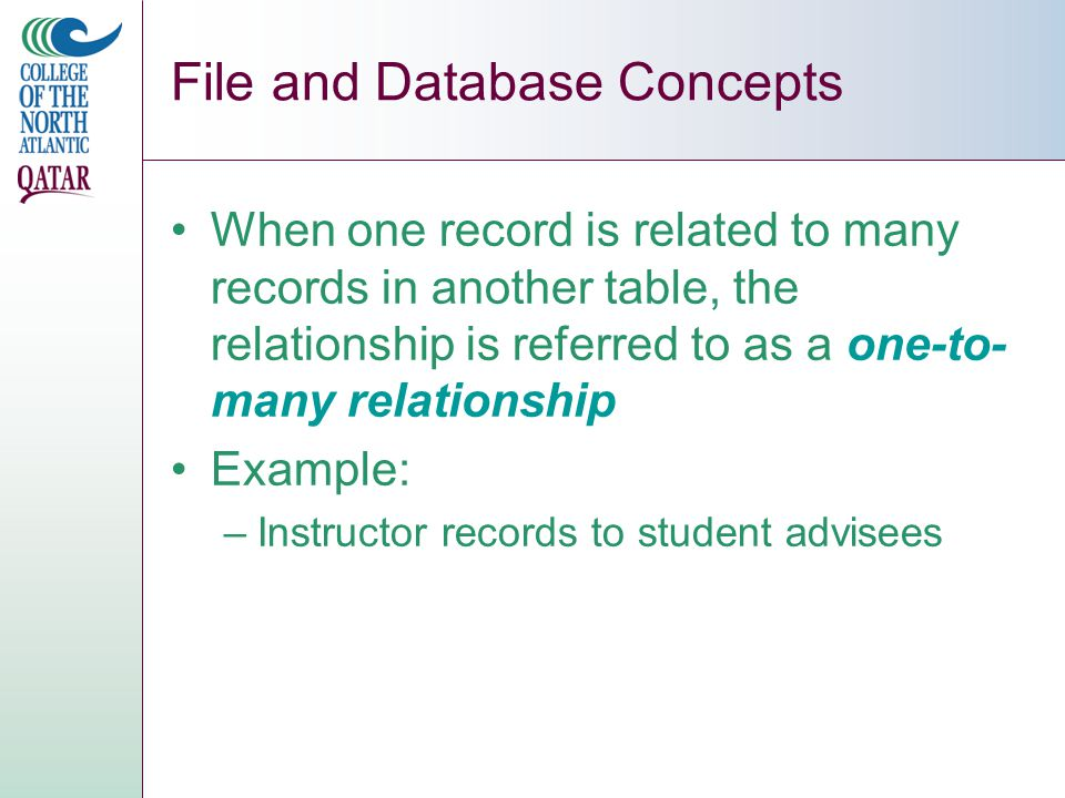 When one record is related to many records in another table, the relationship is referred to as a one-to- many relationship Example: –Instructor records to student advisees