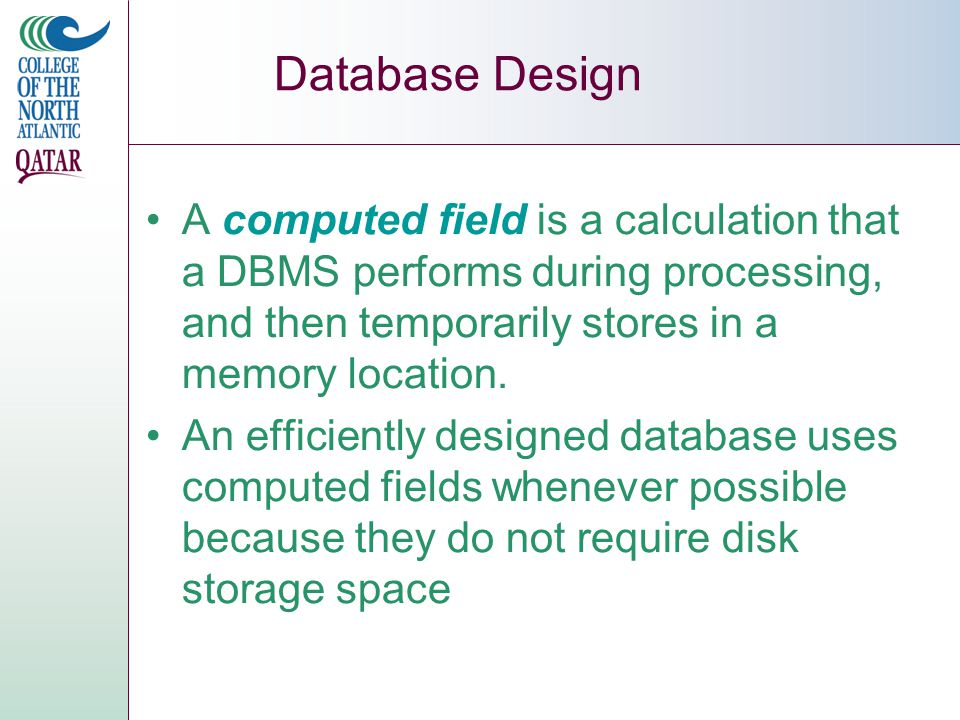 A computed field is a calculation that a DBMS performs during processing, and then temporarily stores in a memory location.