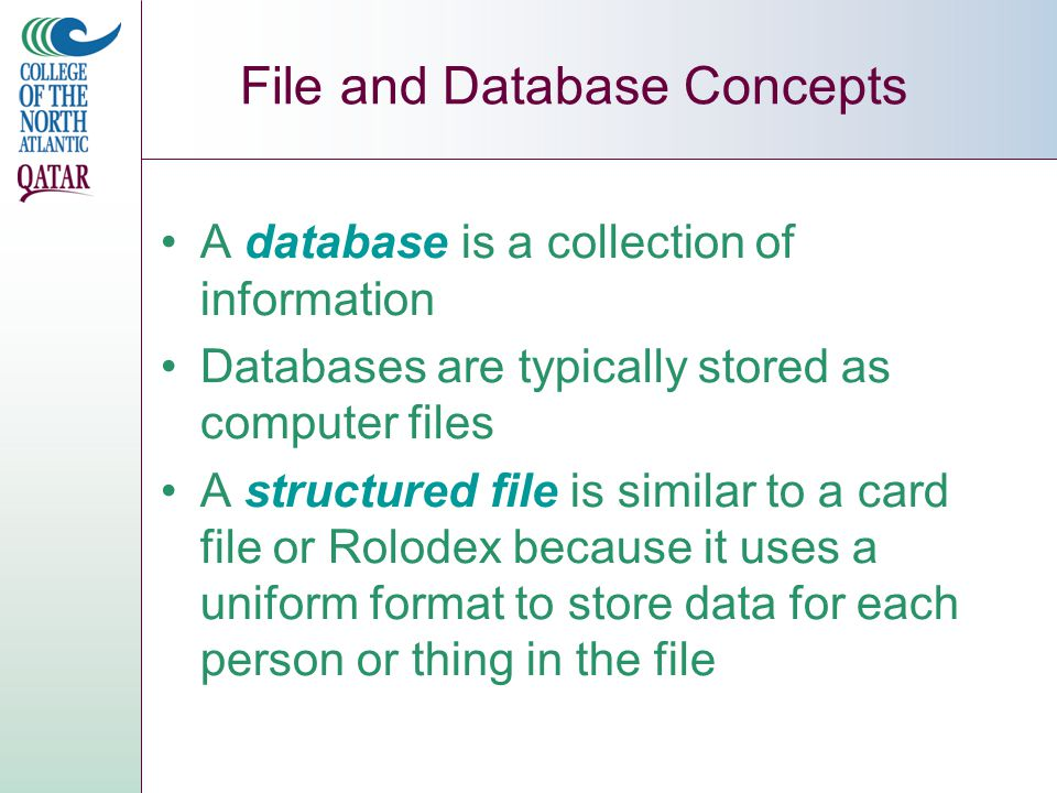 File and Database Concepts A field contains the smallest unit of meaningful information Each field has a unique field name that describes its contents A field can be either variable length or fixed length.