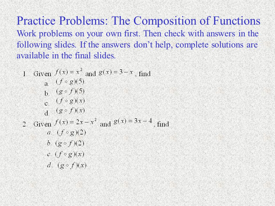 Practice Problems: The Composition of Functions Work problems on your own first.