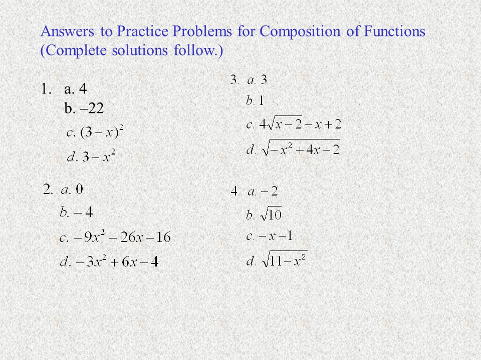 Answers to Practice Problems for Composition of Functions (Complete solutions follow.) 1.a.