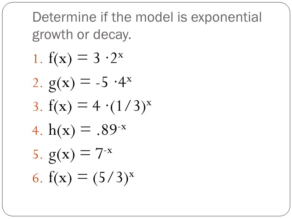 Determine if the model is exponential growth or decay.