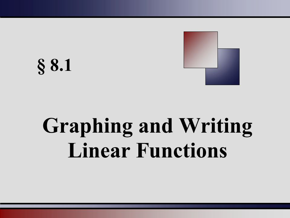 § 8.1 Graphing and Writing Linear Functions
