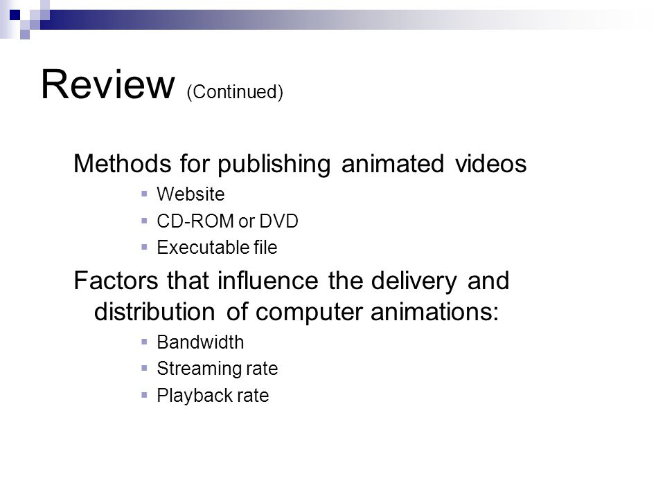Review (Continued) Methods for publishing animated videos  Website  CD-ROM or DVD  Executable file Factors that influence the delivery and distribu