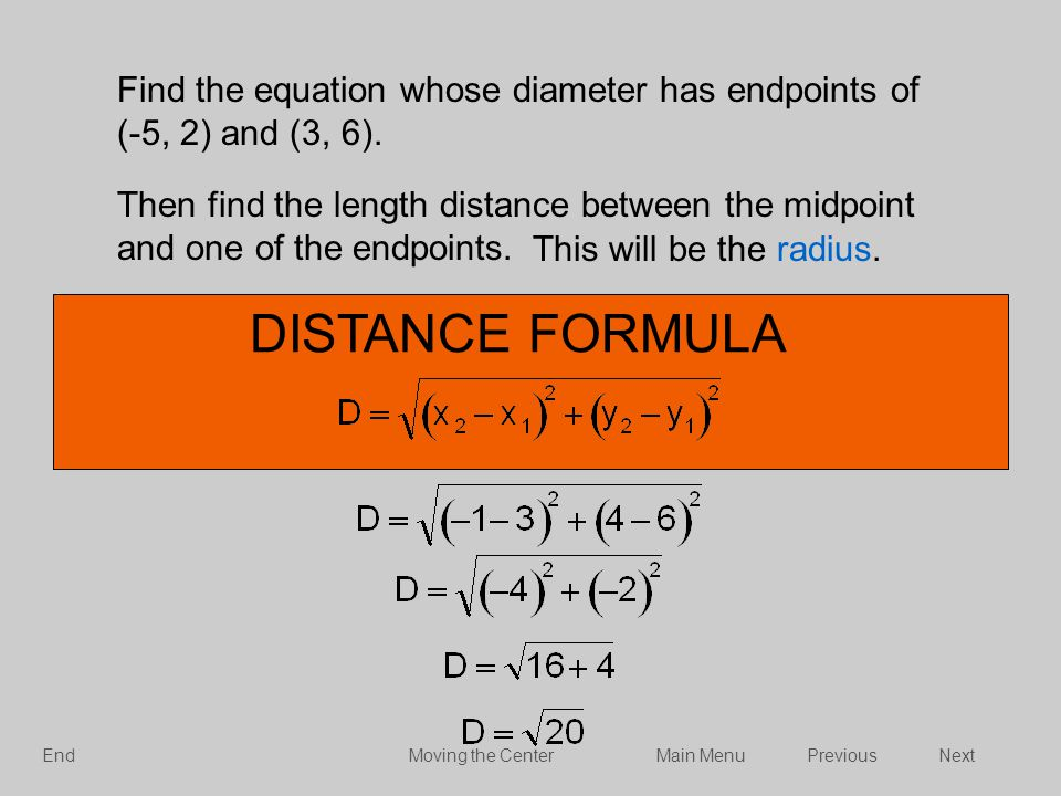 Find the equation whose diameter has endpoints of (-5, 2) and (3, 6). Then find the length distance between the midpoint and one of the endpoints. DIS