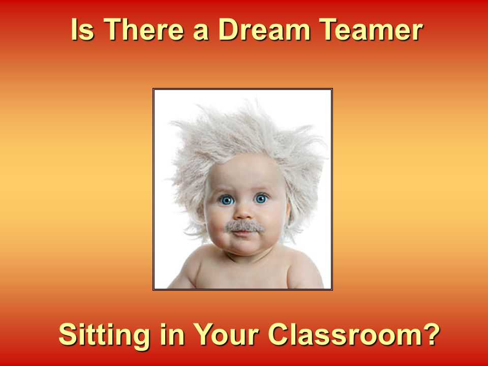 Is There a Dream Teamer Sitting in Your Classroom?