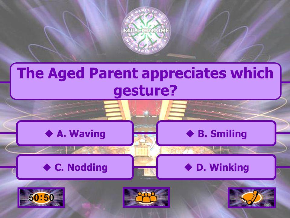  A.Waving A. Waving  C. Nodding C. Nodding  B.