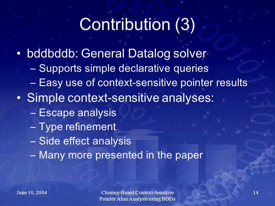 June 10, 2004Cloning-Based Context-Sensitive Pointer Alias Analysis using BDDs 14 Contribution (3) bddbddb: General Datalog solver –Supports simple de