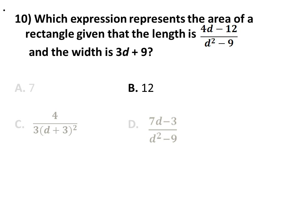 10) Which expression represents the area of a rectangle given that the length is and the width is 3d + 9? A. 7B. 12 C. D..