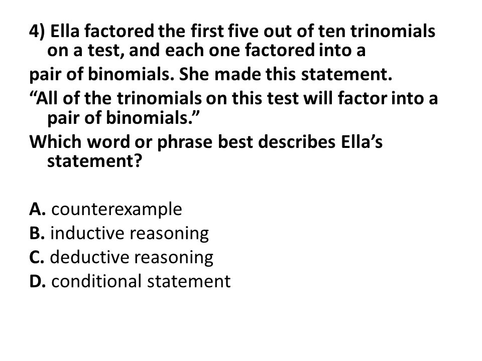 "4) Ella factored the first five out of ten trinomials on a test, and each one factored into a pair of binomials. She made this statement. ""All of the"