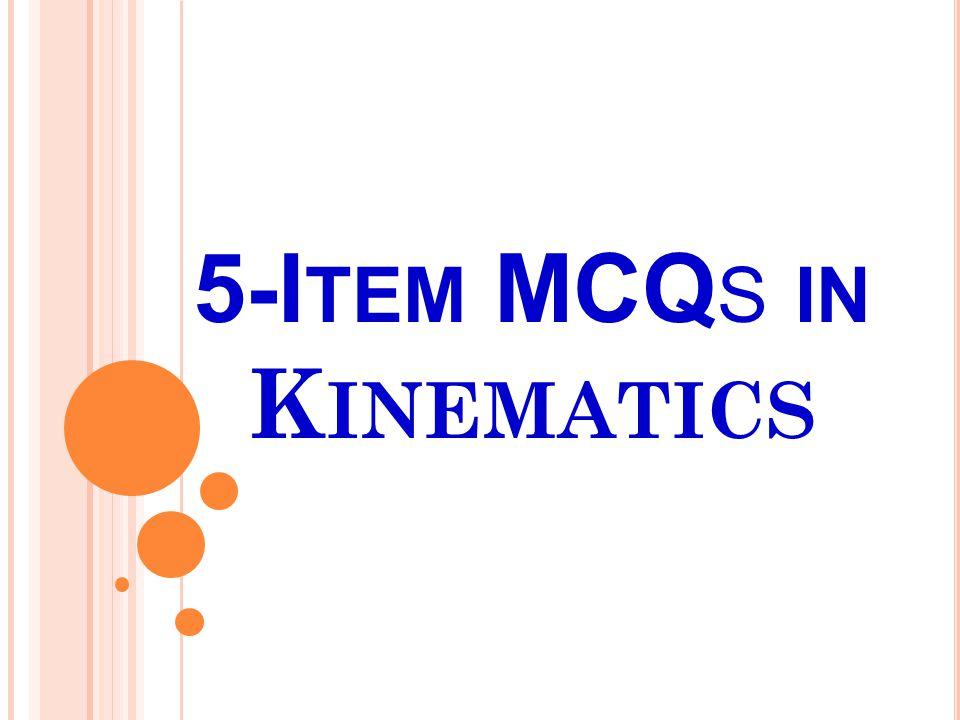 5-I TEM MCQ S IN K INEMATICS