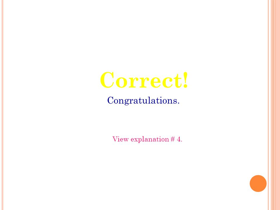 Correct! Congratulations. View explanation # 4.