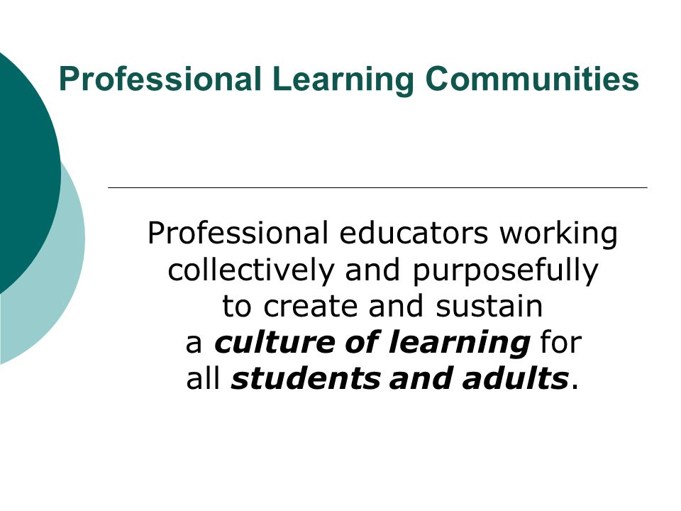 University of Louisiana at Lafayette6 The purpose of these case studies was to assess teachers' perceptions of professional learning community attributes within their school as measured by the Professional Learning Communities Assessment – Revised (PLCA-R).