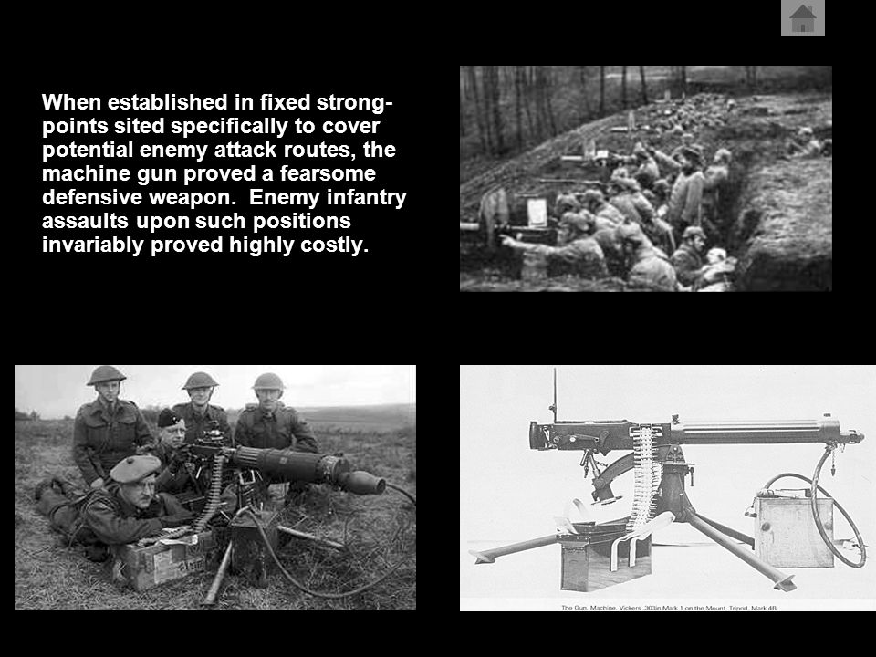 When established in fixed strong- points sited specifically to cover potential enemy attack routes, the machine gun proved a fearsome defensive weapon.