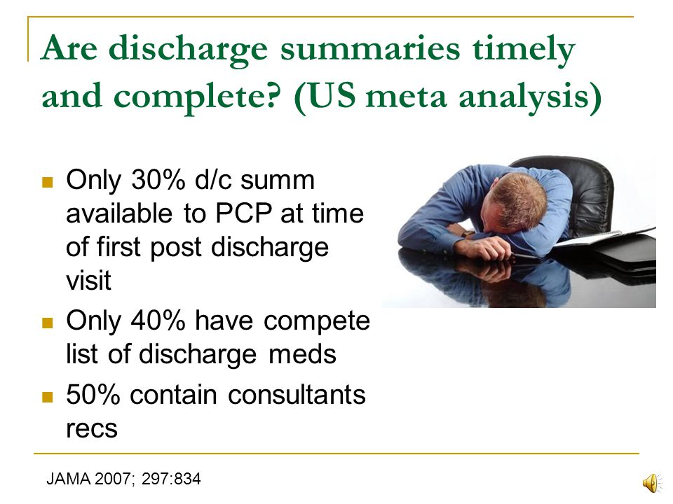 Are discharge summaries complete? - Australian study 80% had chief complaint 40% listed PCP 35% listed pending lab 40% listed complications that occur