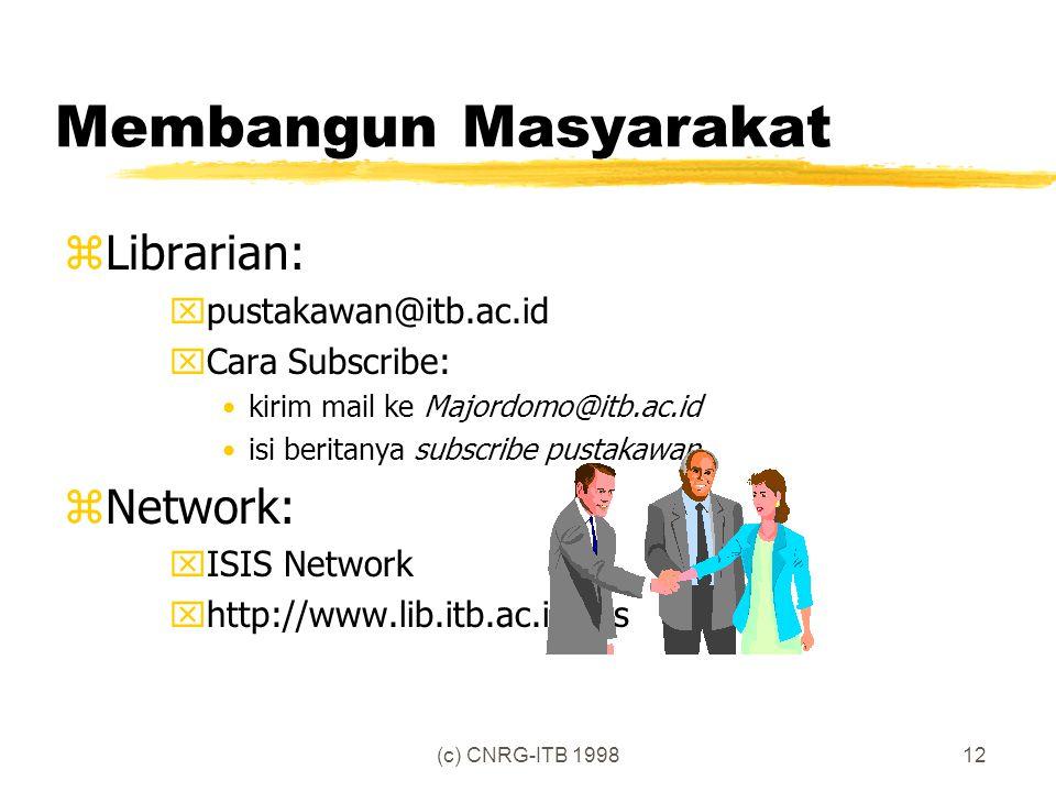 (c) CNRG-ITB 199812 Membangun Masyarakat zLibrarian: xpustakawan@itb.ac.id xCara Subscribe: kirim mail ke Majordomo@itb.ac.id isi beritanya subscribe pustakawan zNetwork: xISIS Network xhttp://www.lib.itb.ac.id/isis