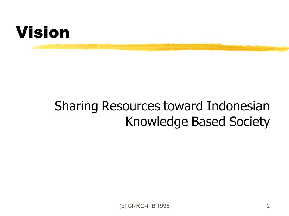 (c) CNRG-ITB 19982 Vision Sharing Resources toward Indonesian Knowledge Based Society
