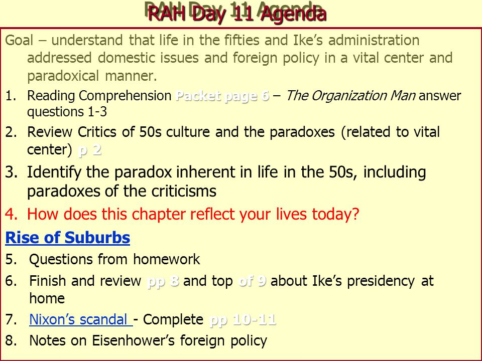 RAH Day 11 Agenda Goal – understand that life in the fifties and Ike's administration addressed domestic issues and foreign policy in a vital center and paradoxical manner.