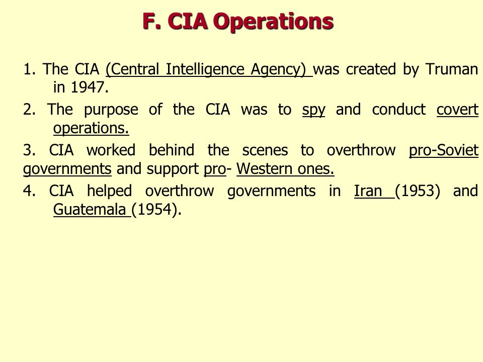 1. The CIA (Central Intelligence Agency) was created by Truman in 1947.