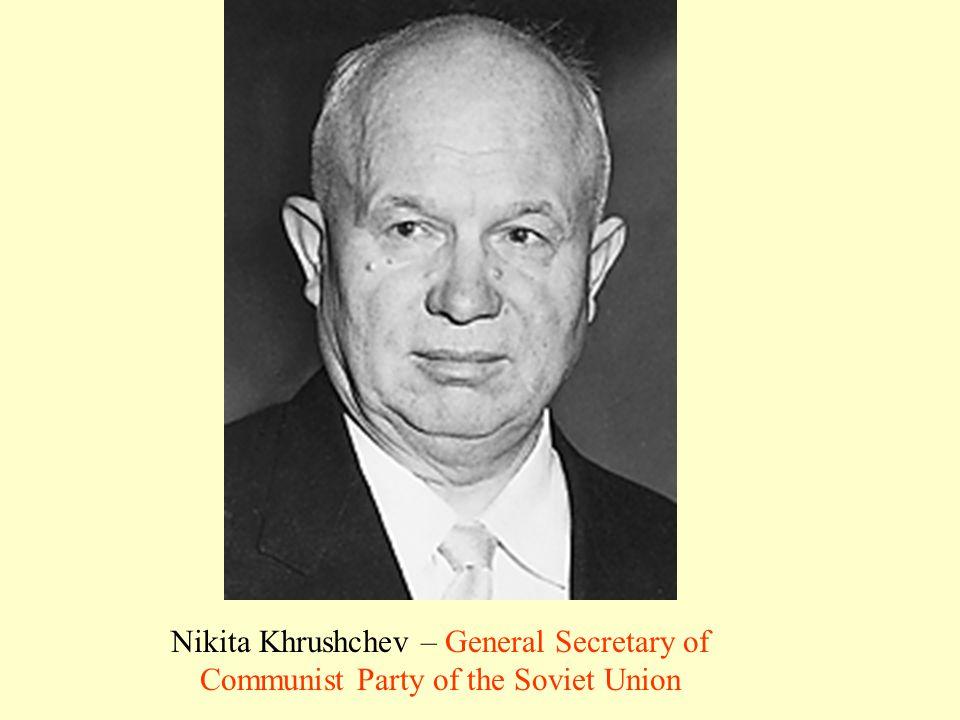 Nikita Khrushchev – General Secretary of Communist Party of the Soviet Union