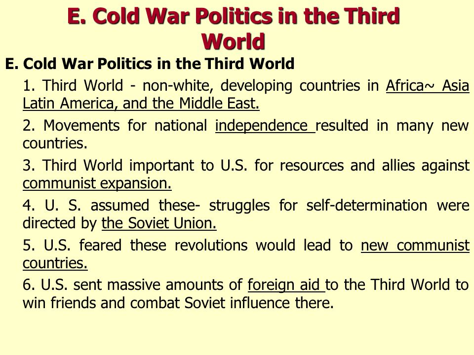 E. Cold War Politics in the Third World 1. Third World - non-white, developing countries in Africa~ Asia Latin America, and the Middle East. 2. Moveme