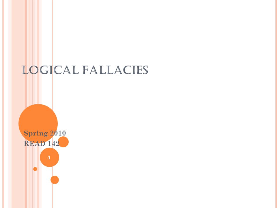 LOGICAL FALLACIES Spring 2010 READ 142 1