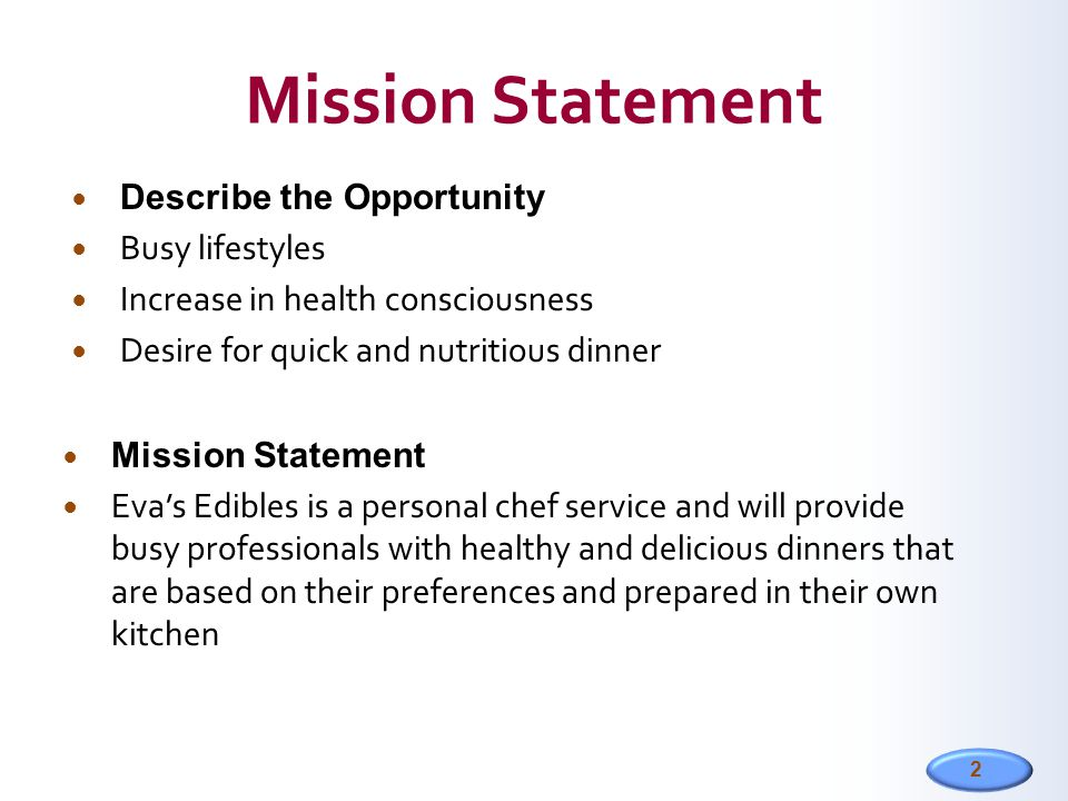 2 Mission Statement Describe the Opportunity Busy lifestyles Increase in health consciousness Desire for quick and nutritious dinner Mission Statement