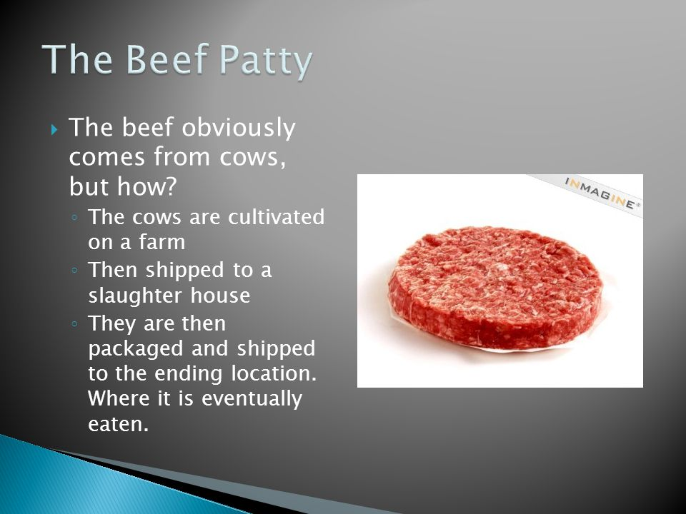  The beef obviously comes from cows, but how.