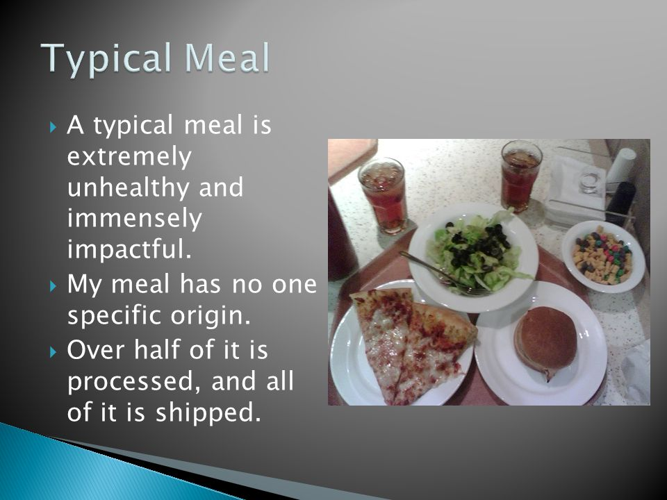  A typical meal is extremely unhealthy and immensely impactful.