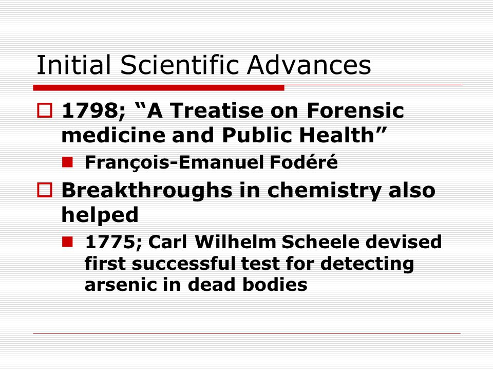 """Initial Scientific Advances  1798; """"A Treatise on Forensic medicine and Public Health"""" François-Emanuel Fodéré  Breakthroughs in chemistry also help"""