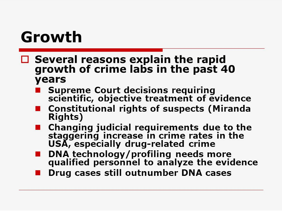 Growth  Several reasons explain the rapid growth of crime labs in the past 40 years Supreme Court decisions requiring scientific, objective treatment