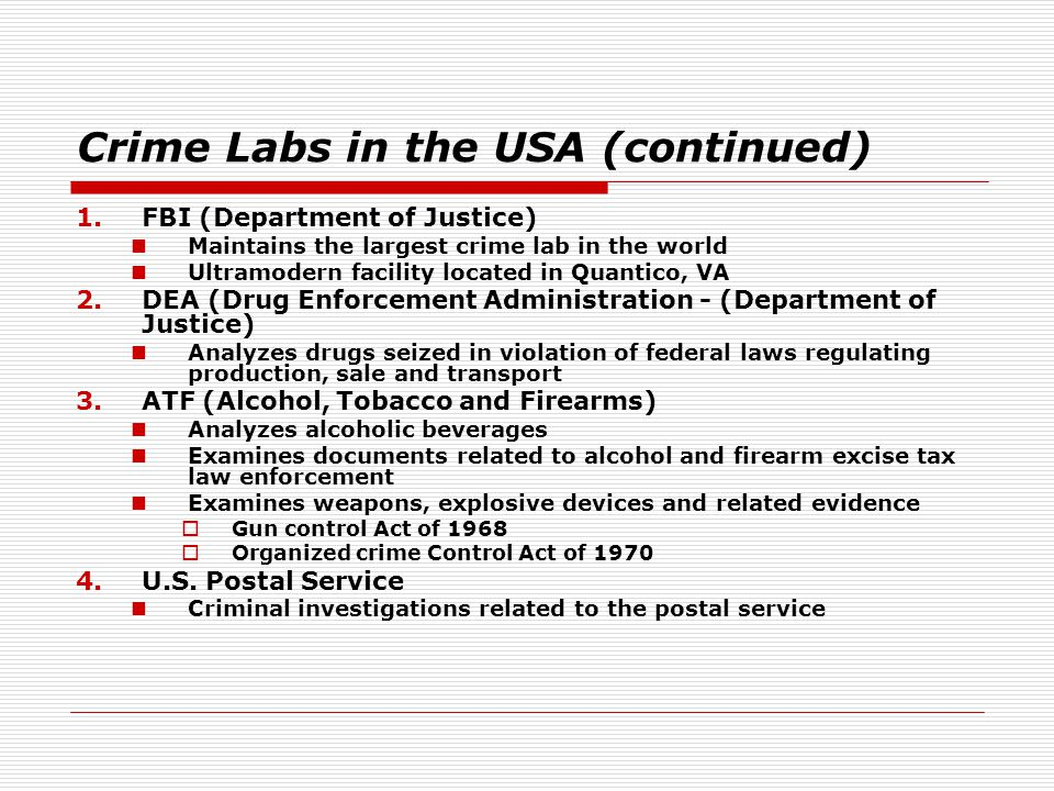 Crime Labs in the USA (continued) 1.FBI (Department of Justice) Maintains the largest crime lab in the world Ultramodern facility located in Quantico,