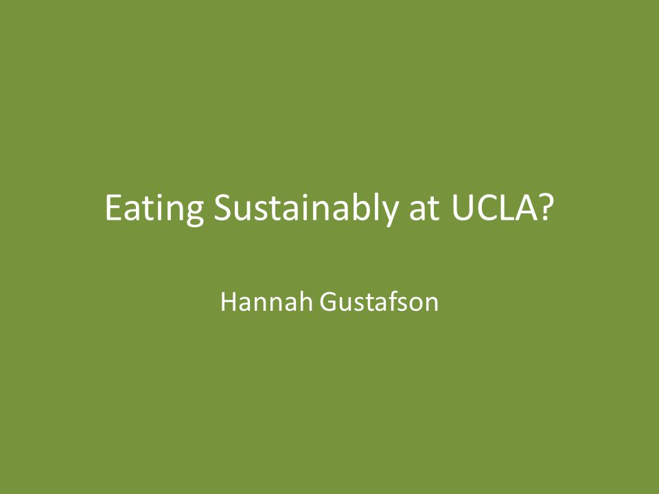 Eating Sustainably at UCLA? Hannah Gustafson
