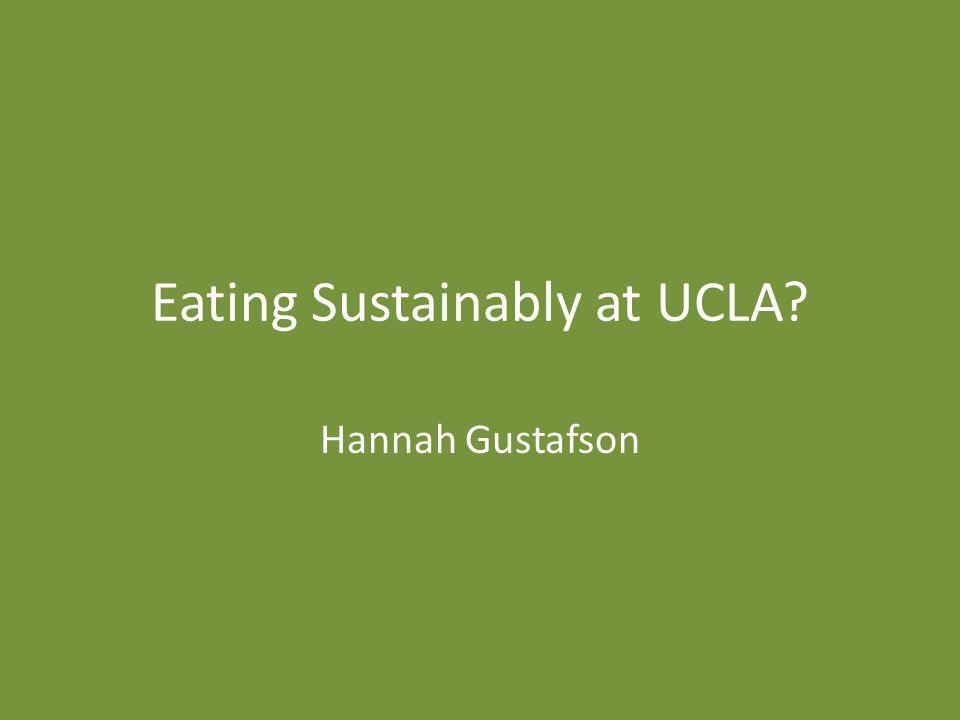 Eating Sustainably at UCLA Hannah Gustafson