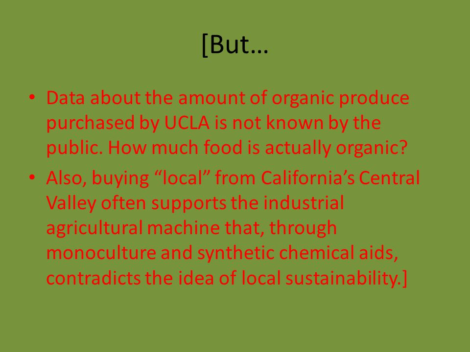 """[But… Data about the amount of organic produce purchased by UCLA is not known by the public. How much food is actually organic? Also, buying """"local"""" f"""