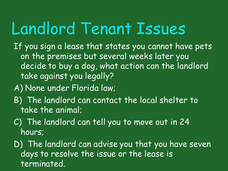 Landlord Tenant Issues If you sign a lease that states you cannot have pets on the premises but several weeks later you decide to buy a dog, what acti