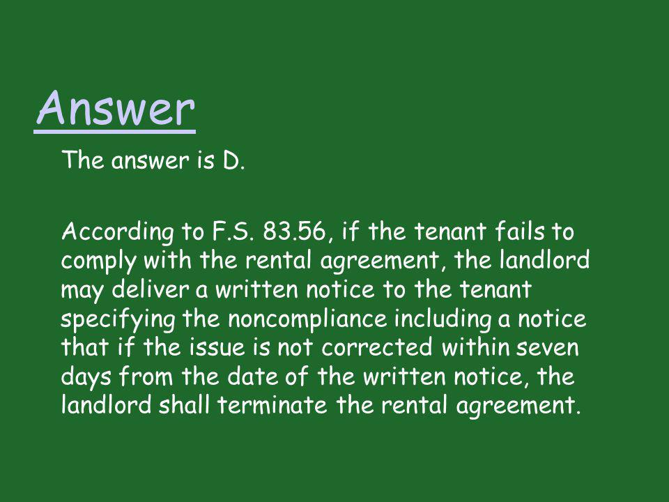 Answer The answer is D. According to F.S. 83.56, if the tenant fails to comply with the rental agreement, the landlord may deliver a written notice to