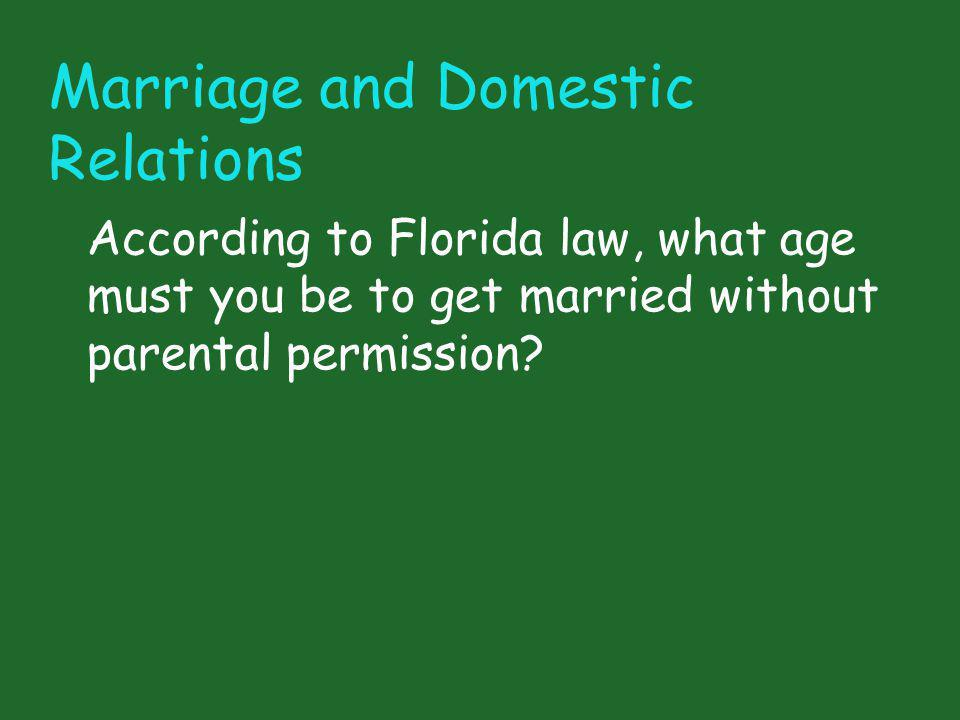 Marriage and Domestic Relations According to Florida law, what age must you be to get married without parental permission?