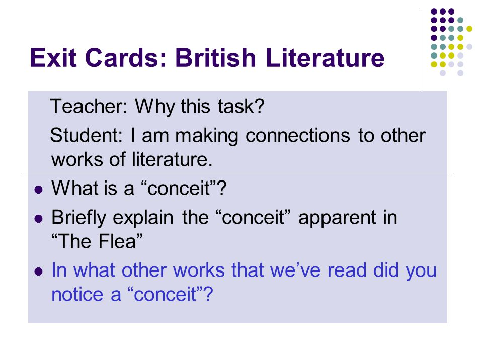 """Exit Cards: British Literature Teacher: Why this task? Student: I am making connections to other works of literature. What is a """"conceit""""? Briefly exp"""