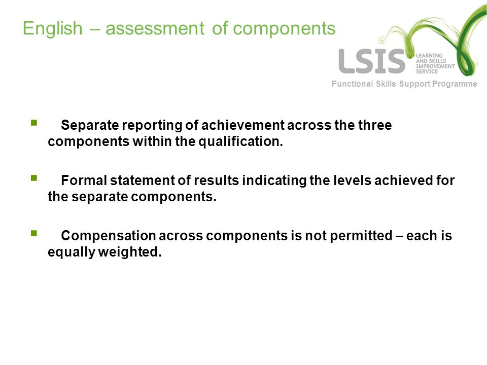 Functional Skills Support Programme English – assessment of components  Separate reporting of achievement across the three components within the qualification.