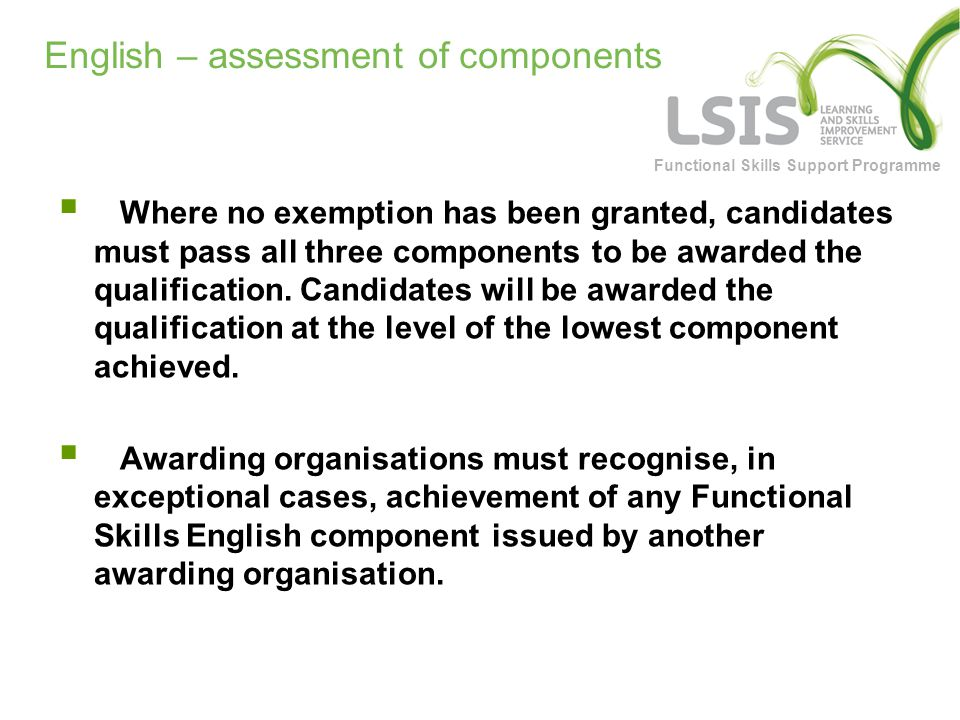 Functional Skills Support Programme English – assessment of components  Where no exemption has been granted, candidates must pass all three components to be awarded the qualification.